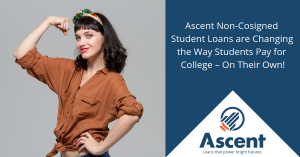 Ascent Non-Cosigned Student Loans are Changing the Way Students Pay for College – On Their Own!