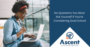 Six Questions You Must Ask Yourself If You Are Considering Grad School