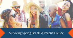 Surviving Spring Break A Parent's Guide
