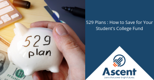 529 Plans : How to Save for Your Student's College Fund