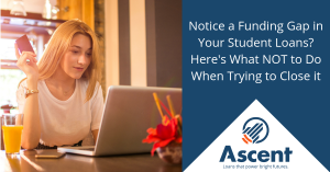 Notice a Funding Gap in Your Student Loans? Here's What NOT to Do When Trying to Close It